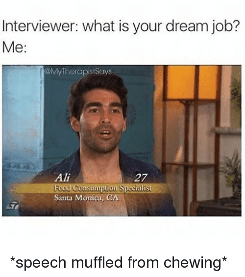 Ali, Santa, and What Is: Interviewer: what is your dream job?  Me:  MyTherapistSays  Ali  27  tion Special  Santa Monica, CA *speech muffled from chewing*