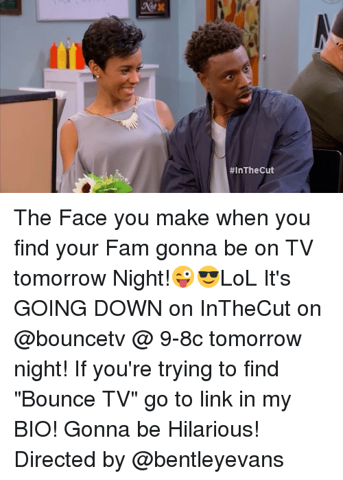 """The Face You Make When: The Face you make when you find your Fam gonna be on TV tomorrow Night!😜😎LoL It's GOING DOWN on InTheCut on @bouncetv @ 9-8c tomorrow night! If you're trying to find """"Bounce TV"""" go to link in my BIO! Gonna be Hilarious! Directed by @bentleyevans"""