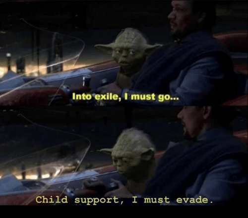 Child Support, Star Wars, and Exile: Into exile, I must go...  Child support, I must evade.