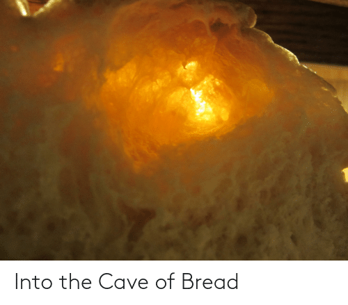 the cave: Into the Cave of Bread