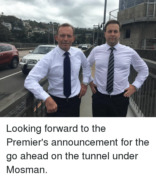 Dank, Announcement, and 🤖: INUIllinx  mIMIllll Looking forward to the Premier's announcement for the go ahead on the tunnel under Mosman.