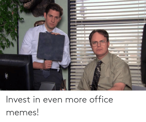 Office Memes: Invest in even more office memes!