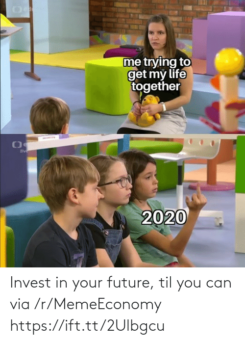 Ift Tt: Invest in your future, til you can via /r/MemeEconomy https://ift.tt/2Ulbgcu