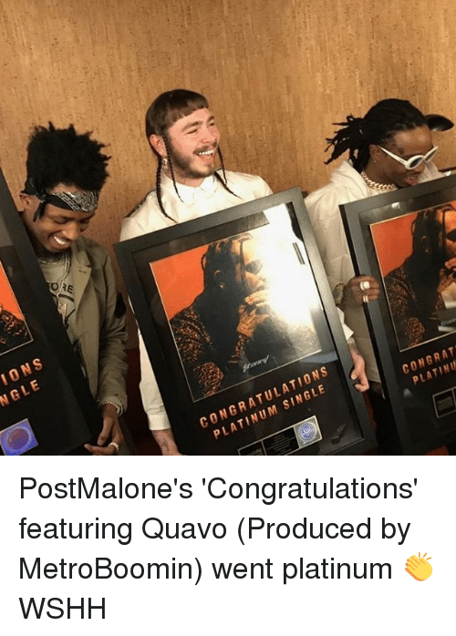 Memes, 🤖, and Platinum: IONS  NGLE  CONGRATULATIONS  PLATINUM SINGLE  CONGRAT  PLATINU  o PostMalone's 'Congratulations' featuring Quavo (Produced by MetroBoomin) went platinum 👏 WSHH