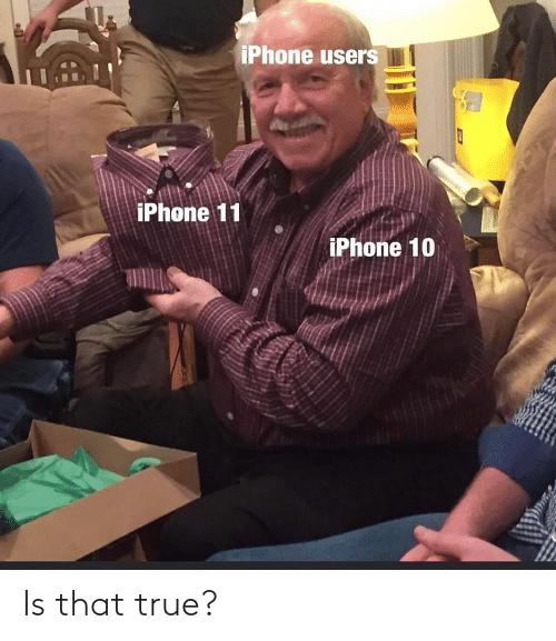 Users: iPhone users  iPhone 11  iPhone 10 Is that true?