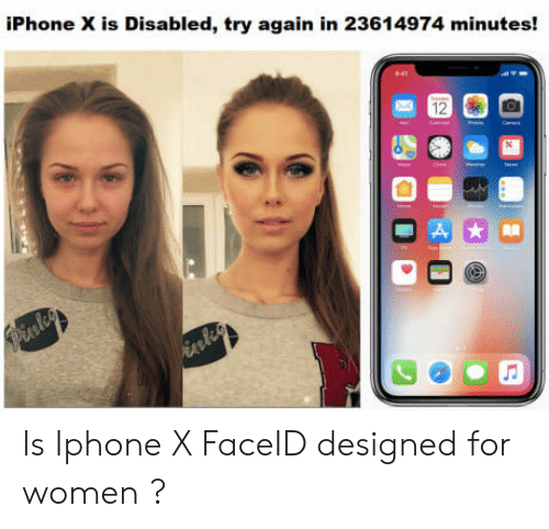 iphone: iPhone X is Disabled, try again in 23614974 minutes! Is Iphone X FaceID designed for women ?