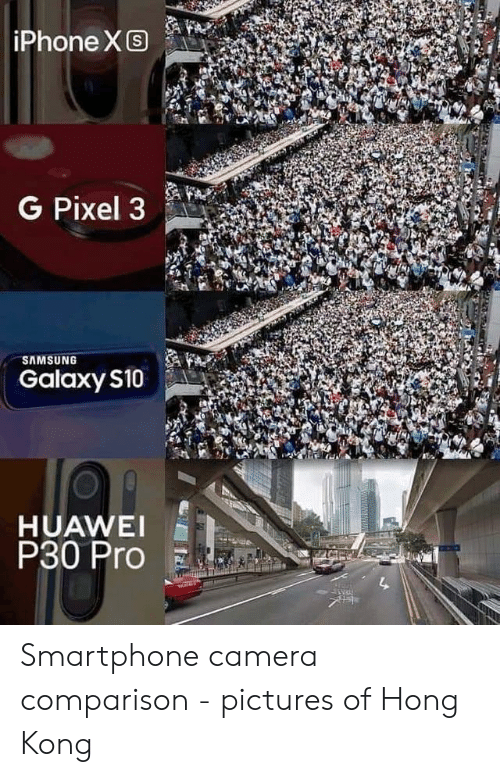 Samsung: iPhone XS  G Pixel 3  SAMSUNG  Galaxy S10  HUAWEI  P30 Pro Smartphone camera comparison - pictures of Hong Kong