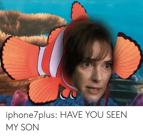 have you seen my son: iphone7plus:  HAVE YOU SEEN MY SON