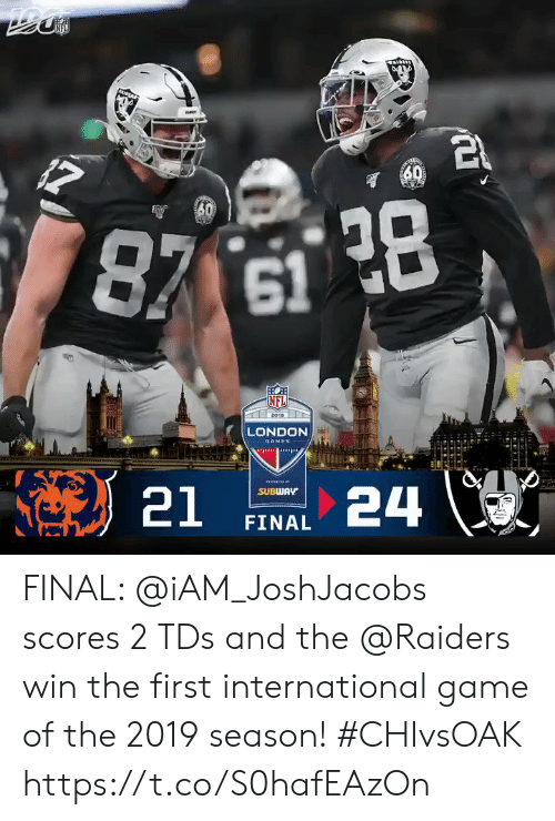 Raiders: IPLA  60  30  87 61 28  (NFL  2019  LONDON  GAMES  24  SUBWAY  21  FINAL FINAL: @iAM_JoshJacobs scores 2 TDs and the @Raiders win the first international game of the 2019 season! #CHIvsOAK https://t.co/S0hafEAzOn