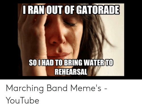 Marching Band Memes: IRANOUT OF GATORADE  SOOHAD TOBRING WATER TO  REHEARSAL Marching Band Meme's - YouTube