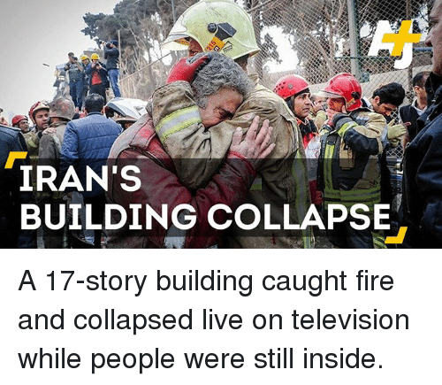 Memes, Iran, and Television: IRAN'S  BUILDING COLLAPSE A 17-story building caught fire and collapsed live on television while people were still inside.