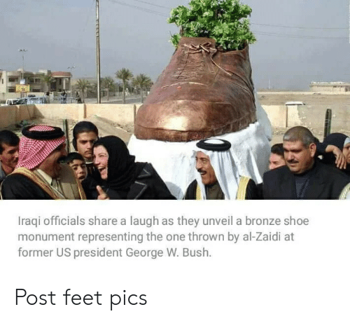 bush: Iraqi officials share a laugh as they unveil a bronze shoe  monument representing the one thrown by al-Zaidi at  former US president George W. Bush. Post feet pics