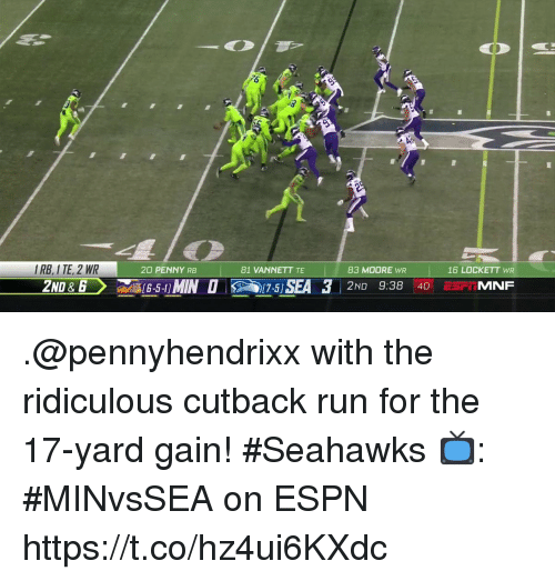 Espn, Memes, and Run: IRB, I TE, 2 WR  20 PENNY RB  81 VANNETT TE  83 MOORE WR  16 LOCKETT WR  2ND E〉  16-5-1:MIN O g 17-5]SEA 3  2ND 9:38 40 ESIMNF .@pennyhendrixx with the ridiculous cutback run for the 17-yard gain! #Seahawks  📺: #MINvsSEA on ESPN https://t.co/hz4ui6KXdc