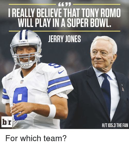 Sports, Super Bowl, and Tony Romo: IREALLYBELIEVE THAT TONY ROMO  WILL PLAY IN A SUPER BOWL  JERRY JONES  br  HIT 105.3 THE FAN For which team?
