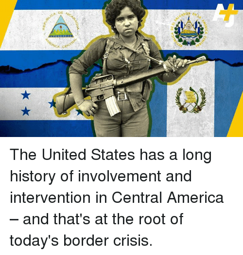 America, Irs, and Memes: irs 1110 The United States has a long history of involvement and intervention in Central America – and that's at the root of today's border crisis.