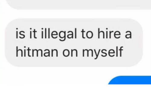 Hitman, Myself, and Illegal: is it illegal to hire a  hitman on myself