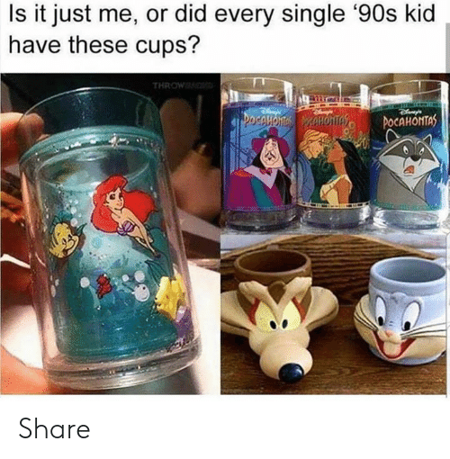 Memes, Single, and 90's: Is it just me, or did every single '90s kid  have these cups?  THROW  OTs iCAHONTAS Share