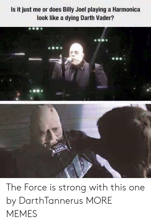 vader: Is it just me or does Billy Joel playing a Harmonica  look like a dying Darth Vader? The Force is strong with this one by DarthTannerus MORE MEMES