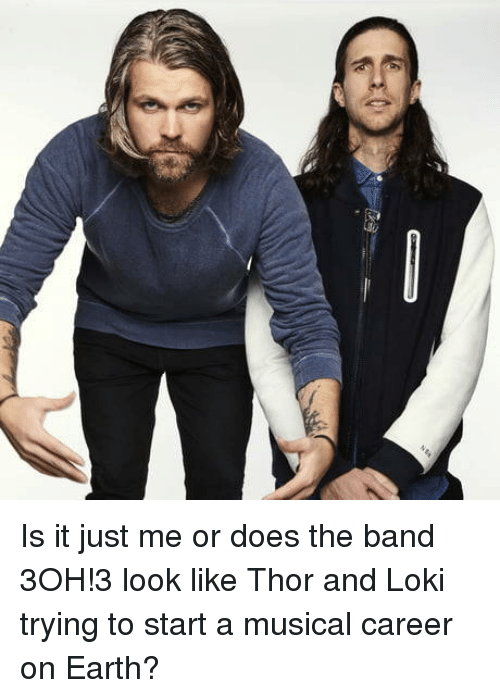 Earth, Thor, and Band: Is it just me or does the band 3OH!3 look like Thor and Loki trying to start a musical career on Earth?