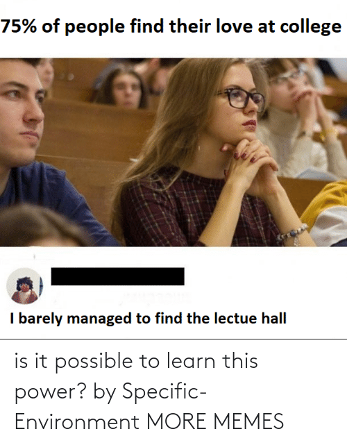 environment: is it possible to learn this power? by Specific-Environment MORE MEMES