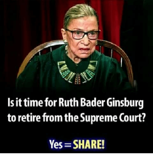 Memes, Supreme, and Supreme Court: Is it time for Ruth Bader Ginsburg  to retire from the Supreme Court?  Yes SHARE!