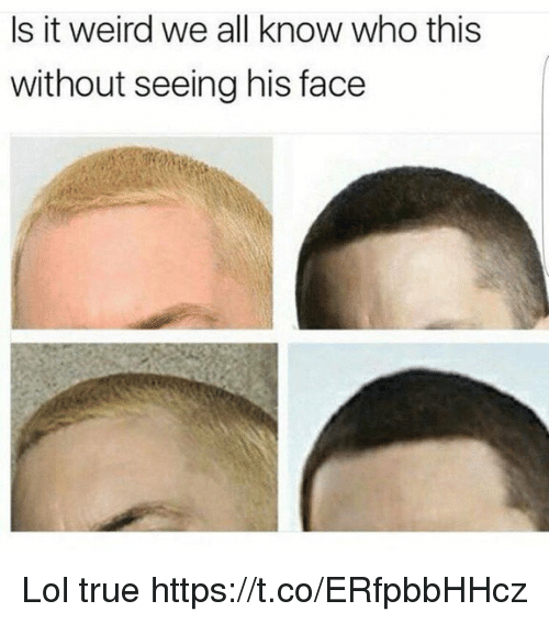 Funny, Lol, and True: Is it weird we all know who this  without seeing his face Lol true https://t.co/ERfpbbHHcz