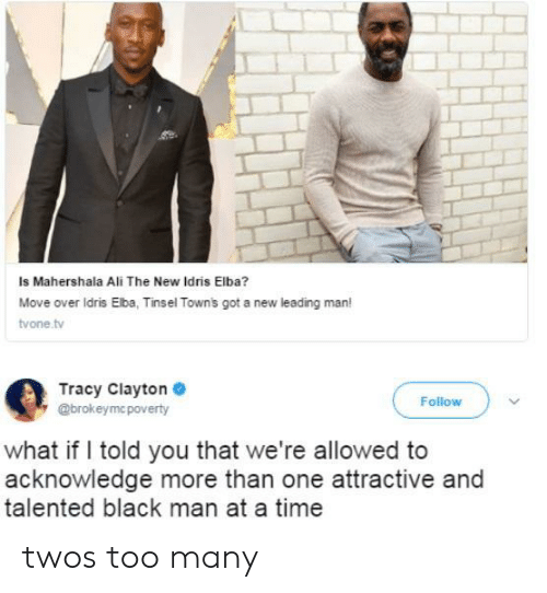 I Told You That: Is Mahershala Ali The New Idris Elba?  Move over ldris Elba, Tinsel Towns got a new leading man!  vone tv  Tracy Clayton  @brokeymc poverty  Follow  what if I told you that we're allowed to  acknowledge more than one attractive and  talented black man at a time twos too many