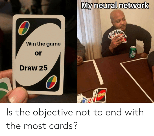 cards: Is the objective not to end with the most cards?