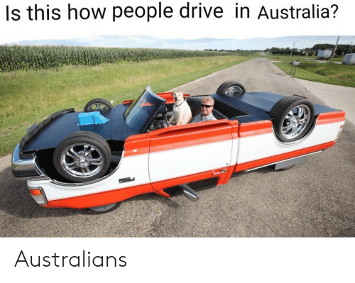 Australia, Drive, and How: Is this how people drive in Australia? Australians