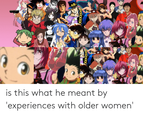 Experiences: is this what he meant by 'experiences with older women'