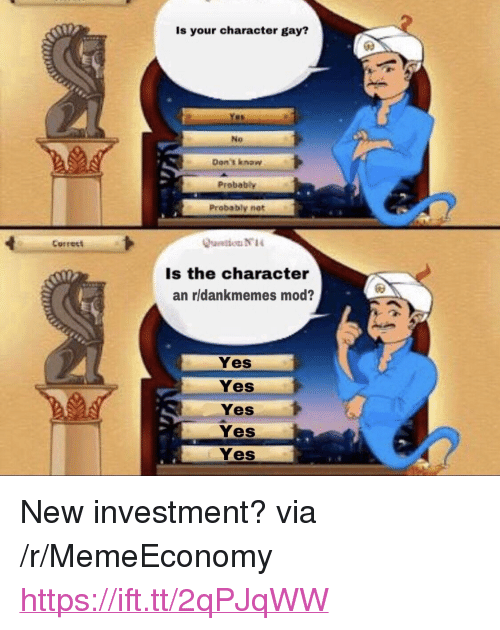 """yes yes yes: Is your character gay?  No  Don't knaw  Probably  Probably not  aetion N1  Is the character  an rldankmemes mod?  Correct  Yes  Yes  Yes  Yes  Yes <p>New investment? via /r/MemeEconomy <a href=""""https://ift.tt/2qPJqWW"""">https://ift.tt/2qPJqWW</a></p>"""
