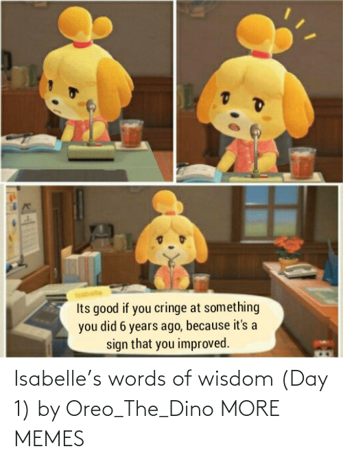 oreo: Isabelle's words of wisdom (Day 1) by Oreo_The_Dino MORE MEMES