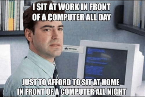 Computer, Home, and Day: ISIT AT WORKIN FRONT  OF A COMPUTER ALL DAY  JUST TOAFFORD TOSITAT HOME  IN FRONTOFA COMPUTER ALL NIGHT