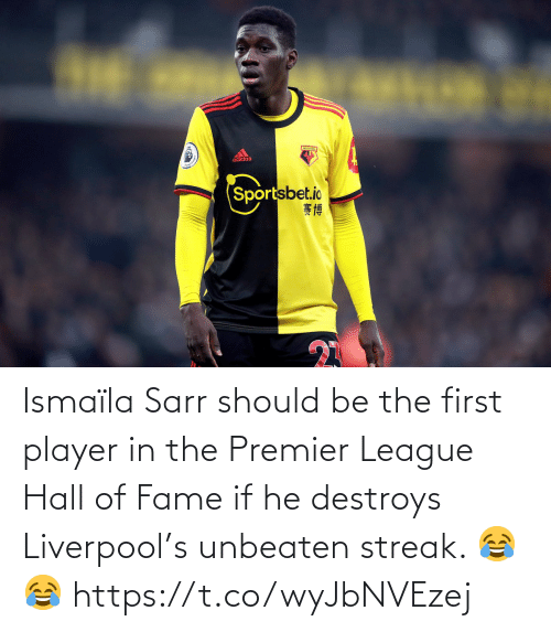 The First: Ismaïla Sarr should be the first player in the Premier League Hall of Fame if he destroys Liverpool's unbeaten streak. 😂😂 https://t.co/wyJbNVEzej