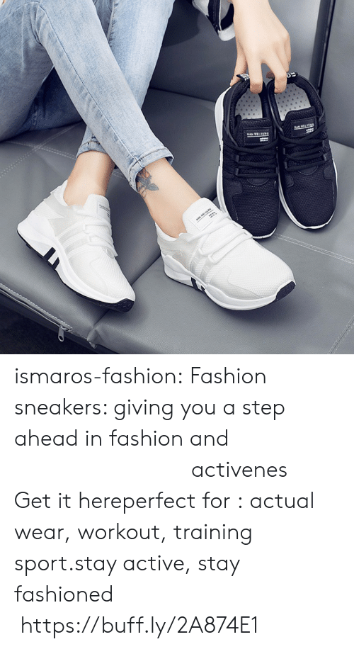 Sneakers: ismaros-fashion: Fashion sneakers: giving you a step ahead in fashion and                                               activenes   Get it hereperfect for : actual wear, workout, training sport.stay active, stay fashioned   https://buff.ly/2A874E1