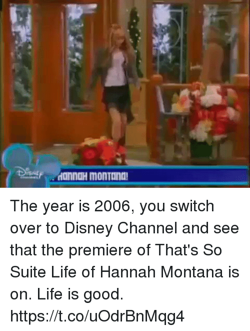 Hannah Montana: ISNE The year is 2006, you switch over to Disney Channel and see that the premiere of That's So Suite Life of Hannah Montana is on. Life is good. https://t.co/uOdrBnMqg4