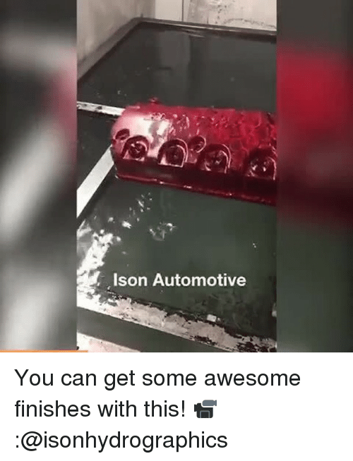 Automotive: Ison Automotive You can get some awesome finishes with this! 📹:@isonhydrographics