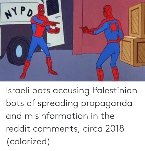 Israeli: Israeli bots accusing Palestinian bots of spreading propaganda and misinformation in the reddit comments, circa 2018 (colorized)