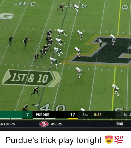 purdue: IST& 10  7 PURDUE  17 2ND 5:33  1ST &  FOX  NTHERS  ) 49ERS Purdue's trick play tonight 😍💯