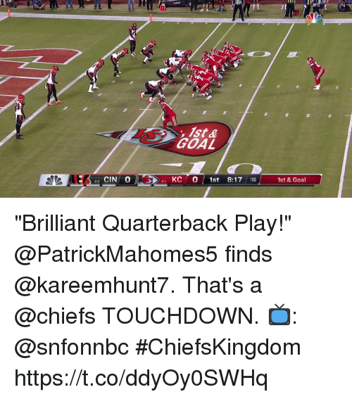 """Memes, Chiefs, and Goal: , ist&  51 KC O st 8:17 :16  1st & Goal  4-2 """"Brilliant Quarterback Play!""""  @PatrickMahomes5 finds @kareemhunt7. That's a @chiefs TOUCHDOWN.  📺: @snfonnbc #ChiefsKingdom https://t.co/ddyOy0SWHq"""