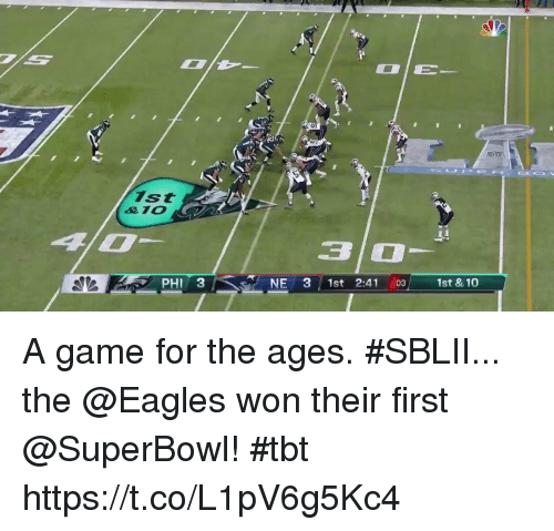 Philadelphia Eagles, Memes, and Tbt: ist  PHI 3  NE 31st 2:41 03 1st & 10 A game for the ages.  #SBLII... the @Eagles won their first @SuperBowl! #tbt https://t.co/L1pV6g5Kc4