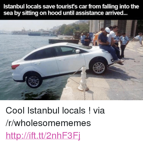 """into-the-sea: Istanbul locals save tourist's car from falling into the  sea by sitting on hood until assistance arrived <p>Cool Istanbul locals ! via /r/wholesomememes <a href=""""http://ift.tt/2nhF3Fj"""">http://ift.tt/2nhF3Fj</a></p>"""