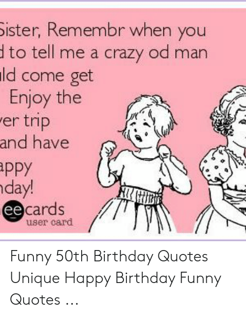 Birthday Crazy And Funny Ister Remembr When You To Tell Me A