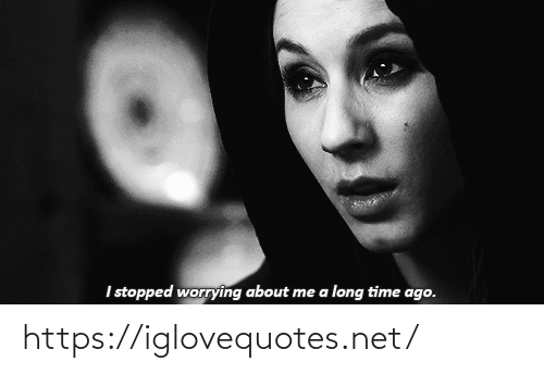 A Long: Istopped worrying about me a long time ago. https://iglovequotes.net/