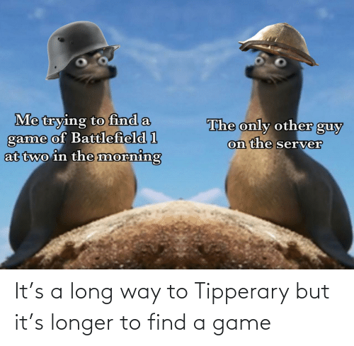 A Game: It's a long way to Tipperary but it's longer to find a game