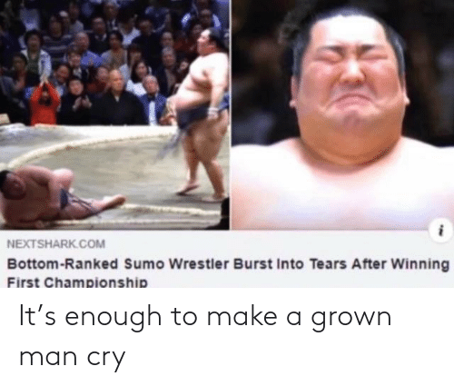 cry: It's enough to make a grown man cry
