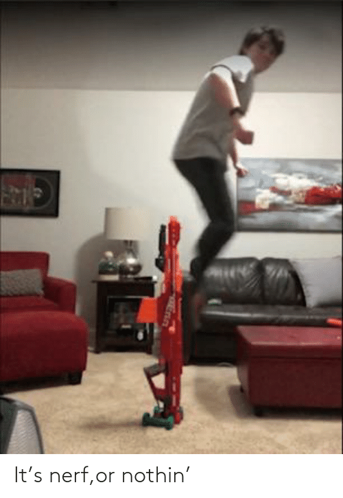 Nerf Or Nothin: It's nerf,or nothin'