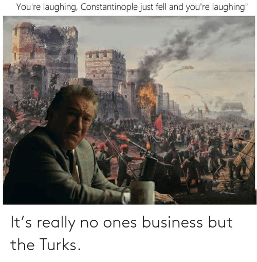 Business: It's really no ones business but the Turks.