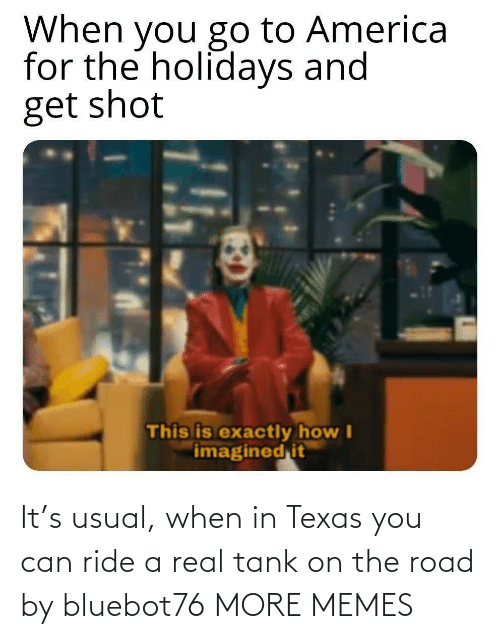 Texas: It's usual, when in Texas you can ride a real tank on the road by bluebot76 MORE MEMES