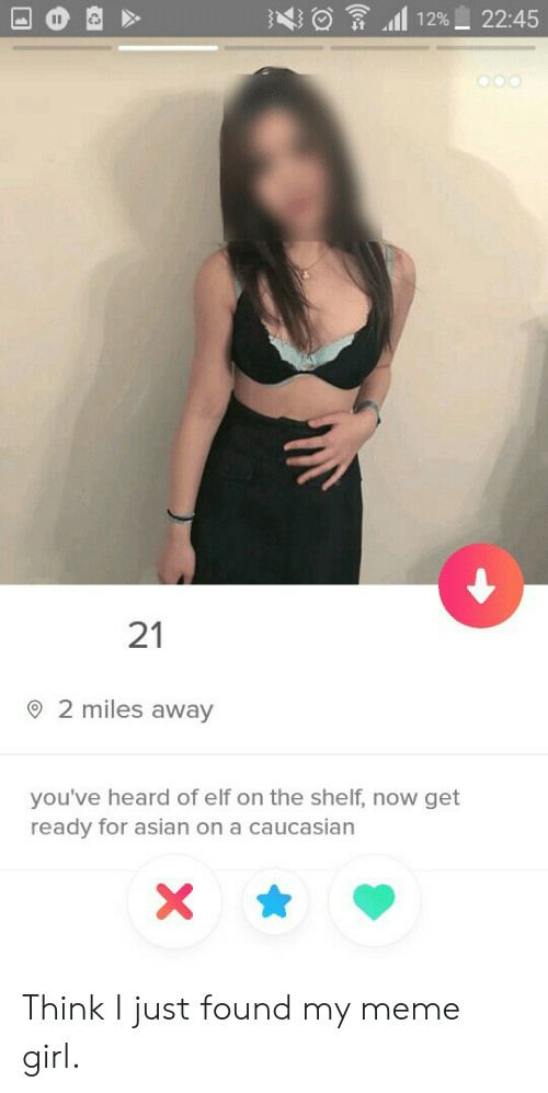 Elf, Elf on the Shelf, and Meme: }  it 111 12%-22:45  21  2 miles away  you've heard of elf on the shelf, now get  ready for asia  n on a caucasian Think I just found my meme girl.